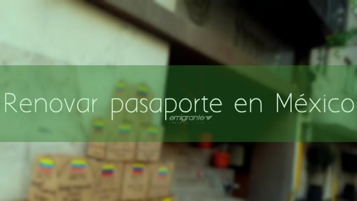 Renovar pasaporte venezolano en México