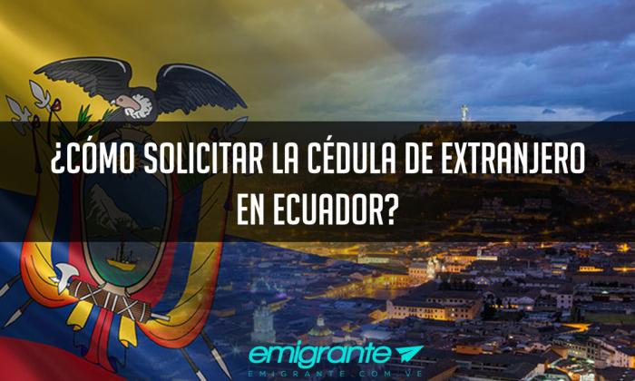 Cómo solicitar la cédula de extranjero en ecuador